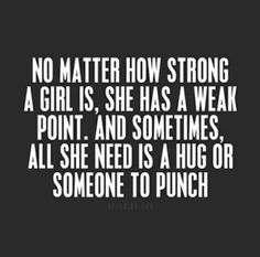 No matter how strong a girl is, she has a weak point. And sometimes, all she needs is a hug or someone to punch