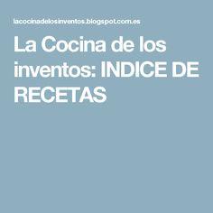 La Cocina de los inventos: INDICE DE RECETAS
