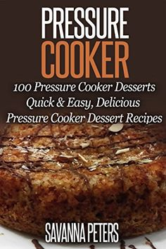 Pressure Cooker: 100 Pressure Cooker Desserts, Quick & Easy Pressure Cooker Recipes (Desserts Cookbook) by Savanna Peters http://www.amazon.com/dp/B017BYUYVC/ref=cm_sw_r_pi_dp_j6hswb1SR9GFG
