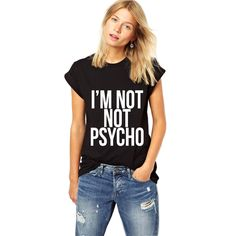 I'm Not Not Psycho Tee | SHOP BETCHES http://shopbetches.com/collections/never-sorry-collection/products/im-not-not-psycho-tee