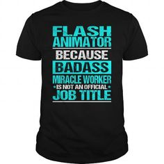 FLASH ANIMATOR Because BADASS Miracle Worker Isn't An Official Job Title T Shirts, Hoodies. Get it here ==► https://www.sunfrog.com/LifeStyle/FLASH-ANIMATOR--BADASS-CU-123661368-Black-Guys.html?57074 $22.99