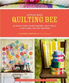 Little Bits Quilting Bee by Kathreen Ricketson- the book that published my writing!