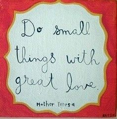 The little things matter... 'Do small things with great love' - Mother Teresa. #quote