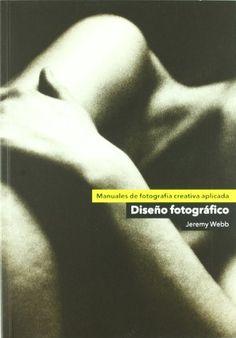 Diseño fotográfico / Jeremy Webb ; traducción de Cristina Zelich