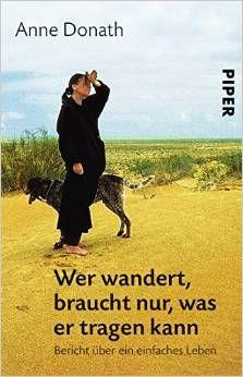 Buchtipp: Wer wandert braucht nur was er tragen kann Bericht über ein einfaches Leben. von Anne Donath
