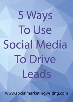 5 Ways To Use Social Media To Drive Leads