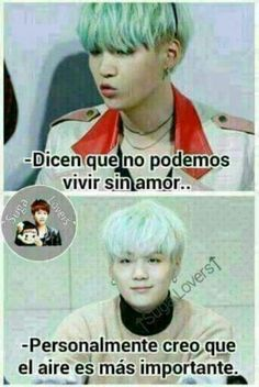 They say we can live without love.... personally I think air is more important- Min Yoongi ❤️ lol