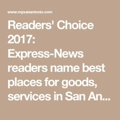 Readers' Choice 2017: Express-News readers name best places for goods, services in San Antonio - San Antonio Express-News