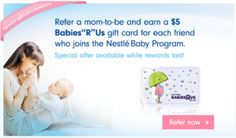 Nestle Baby - Earn $5 Babies R Us gift cared every time you refer a friend that signs up.