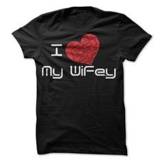 View images & photos of I LOVE MY WIFEY!! t-shirts & hoodies