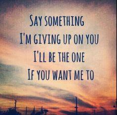 Say something lyrics <3