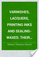 Varnishes, Lacquers, Printing Inks and Sealing-waxes: Their Raw Materials and Their Manufacture (1893, 338) - William Theodore Brannt