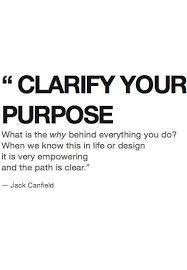 Clarify your Purpose