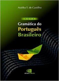 Nova gramática do português brasileiro / Ataliba T. de Castilho - São Paulo : Contexto, cop. 2010