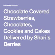 Chocolate Covered Strawberries, Chocolates, Cookies and Cakes Delivered by Shari's Berries