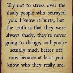 Try not to stress over the shady people who betrayed you. I know it hurts, but the truth is that they were always shady, they're never going to change, and you're actually much better off now because at least you know who they really are. Now Quotes, True Quotes, Great Quotes, Quotes To Live By, Inspirational Quotes, Meaningful Quotes, Motivational Quotations, Mommy Quotes, Baby Quotes