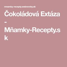 Čokoládová Extáza - Mňamky-Recepty.sk