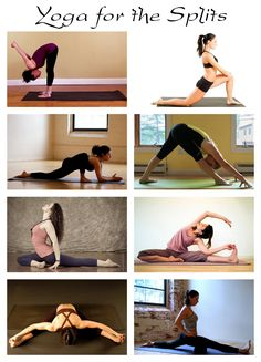 Yoga for the Splits: Print this out and practice these poses everyday to gain flexibility for the splits. Start by holding each pose for 30 seconds on each side. Work your way up to 1-3 minutes as your muscles start to open up. When you're ready to try the splits use a block or pillow under your front leg for support until you feel ready to go without.