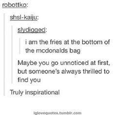 Truly inspirational if anyone who is feeling down reads this just know i would be thrilled to find you