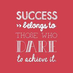 success belongs to those who dare to achieve it - Google Search