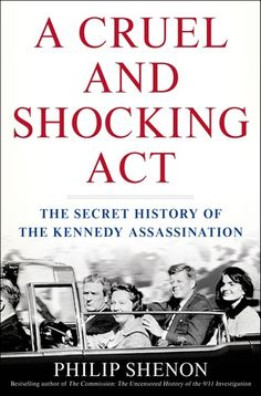A Cruel and Shocking Act- The Secret History of the Kennedy Assassination by Philip Shenon http://www.bookscrolling.com/the-best-books-to-learn-about-president-john-f-kennedy/