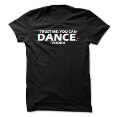 trust me, you can dance - vodka - #coworker gift #photo gift. WANT IT => https://www.sunfrog.com/Funny/trust-me-you-can-dance--vodka-59089906-Guys.html?68278