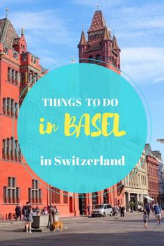 Things To Do & See In Basel In Switzerland. Click here to find out more!