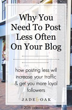 Intriguing?! Why You Need to Post Less Often On Your Blog - How posting less often will actually increase your traffic, improve your blog content and get you more loyal followers and fans!