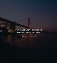 Inspirational Quotes About Strength :Our happiest memories always make us sad. via - Quotes Daily Crazy Quotes, Sad Love Quotes, True Quotes, Strange Quotes, Inspirational Quotes About Strength, Meaningful Quotes, Reality Quotes, Mood Quotes, Nostalgia Quotes