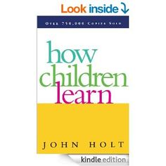 Amazon.com: How Children Learn (Classics in Child Development) eBook: John Holt: Kindle Store