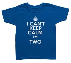 Soft Toddler Tee CAN'T KEEP CALM I'm Two T-Shirt T Shirt Tees Toddler Youth Funny Gift Present 2 Year Old 2nd Happy Birthday Party 2nd 3rd 5 by BoooTees on Etsy https://www.etsy.com/listing/188530271/soft-toddler-tee-cant-keep-calm-im-two-t