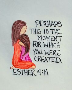 """""""Perhaps this is the moment for which you were created."""" Esther 4:14 (Inspirational Doodle Art of Encouragement)"""