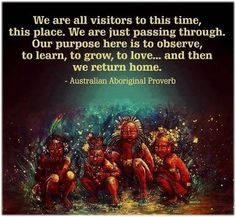 We are all visitors to this time