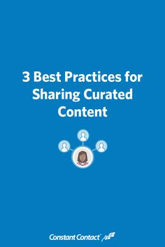 We're going to look at some best practices for sharing curated content: 1. Give credit 2. Establish a schedule 3. Put content in context