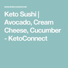 Keto Sushi | Avocado, Cream Cheese, Cucumber - KetoConnect