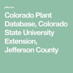 Colorado Plant Database, Colorado State University Extension, Jefferson County