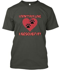 I Didn't Buy Love I Rescued It! Smoke Gray T-Shirt Front