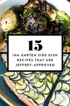 The best side dishes from the Barefoot Contessa, Ina Garten. Bonus: Jeffrey loves these.