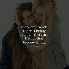 There are friends. There is family and then there are  friends that  become family. . . . . . #quotes #bffs #bff #bffgoals #bffgoalsgiveaway #bff #bestfriendsforlife #lifeline #goals #love #bestfriendgoals #bestfriends