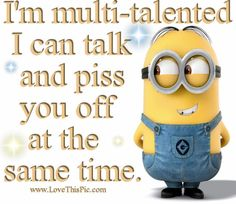 I'm multi talented funny quotes quote crazy funny quote funny quotes humor minions