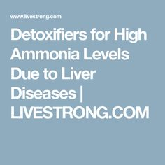 Detoxifiers for High Ammonia Levels Due to Liver Diseases | LIVESTRONG.COM