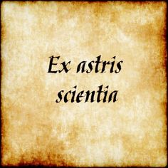 Ex astris scientia - From the Stars, Knowledge #latin #phrase #quote #quotes - Follow us at facebook.com/LatinQuotesPhrases