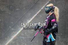 I have a paintball gun and u paintball a lot!!!!! It's so much fun!!!!!! If I could, I would paintball non stop for the rest of my life