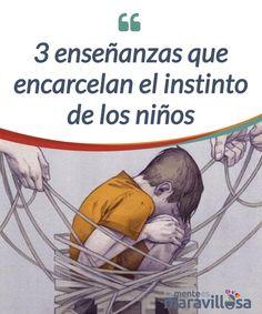 3 enseñanzas que encarcelan el instinto de los niños Todos nacemos con un gran #instinto que, con el paso de los años, en muchas personas #desaparece. La razón se encuentra en nuestra forma de #enseñar. #Psicología