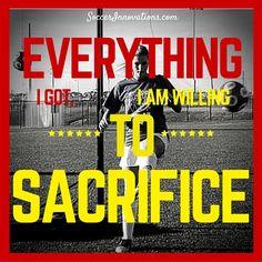 #Everything I got, I am willing to #Sacrifice.