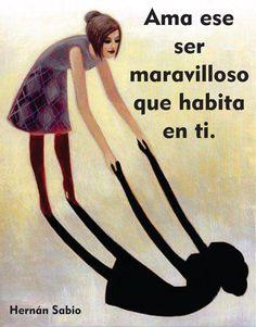 〽️ Ama a ese ser maravilloso que habita en ti. Hernán Sabio