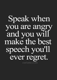 Think before you speak in anger Quotable Quotes, Motivational Quotes, Inspirational Quotes, Life Quotes Love, Quotes To Live By, Trust Me Quotes, Angry Love Quotes, Power Of Love Quotes, Regret Quotes