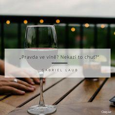 Pravda ve víně? Nekazí to chuť? White Wine, Gabriel, Vines, Alcoholic Drinks, Words, Quotes, Instagram, Quotations, Archangel Gabriel