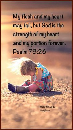 ...God is the strength of my heart and my portion forever. Dios es la.fuerza de mi corazón