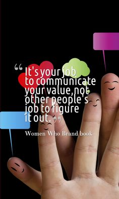 It's your job to communicate your value, not other people's jobs to figure it out. Women too often rely on their work to speak for itself, but it's not enough. It's important to own your value.